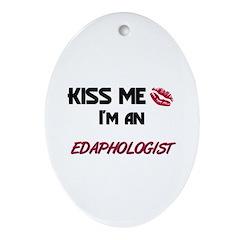 Kiss Me I'm a EDAPHOLOGIST Oval Ornament
