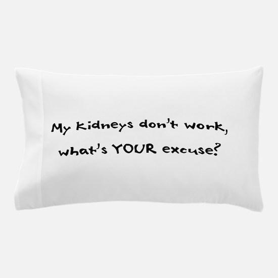 My Kidneys Dont Work Pillow Case