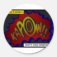 I have 3 kidneys. Whats your superpower? Round Car