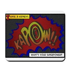 I have 3 kidneys. Whats your superpower? Mousepad