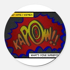 I only have 1 kidney. Whats your superpower? Round