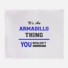 It's an ARMADILLO thing, you wouldn' Throw Blanket