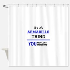 It's an ARMADILLO thing, you wouldn Shower Curtain
