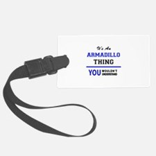 It's an ARMADILLO thing, you wou Luggage Tag