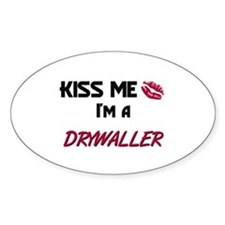 Kiss Me I'm a DRYWALLER Oval Decal