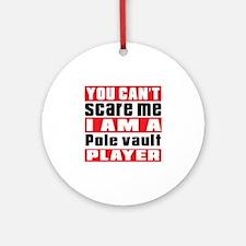 I Am Pole vault Player Round Ornament