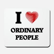 I love Ordinary People Mousepad