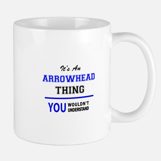 It's an ARROWHEAD thing, you wouldn't underst Mugs