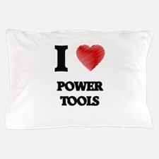 I love Power Tools Pillow Case