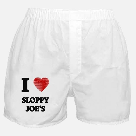 I love Sloppy Joe'S Boxer Shorts