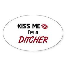 Kiss Me I'm a DITCHER Oval Bumper Stickers