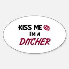 Kiss Me I'm a DITCHER Oval Decal