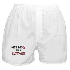 Kiss Me I'm a DITCHER Boxer Shorts