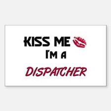 Kiss Me I'm a DISPATCHER Rectangle Decal