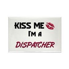 Kiss Me I'm a DISPATCHER Rectangle Magnet