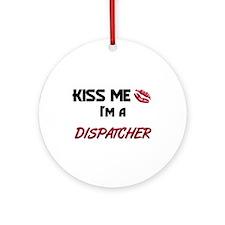 Kiss Me I'm a DISPATCHER Ornament (Round)