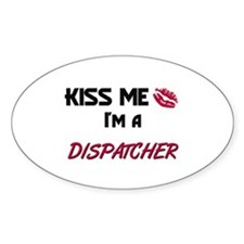 Kiss Me I'm a DISPATCHER Oval Decal