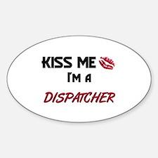 Kiss Me I'm a DISPATCHER Oval Decal
