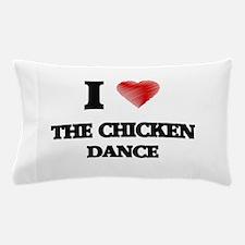 I love The Chicken Dance Pillow Case