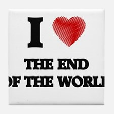 I love The End Of The World Tile Coaster