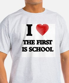 I love The First Is School T-Shirt
