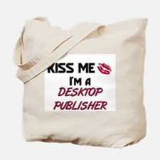 Kiss Me I'm a DESKTOP PUBLISHER Tote Bag