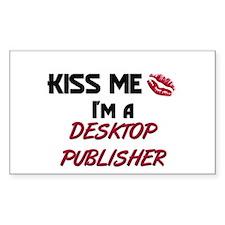 Kiss Me I'm a DESKTOP PUBLISHER Sticker (Rectangul