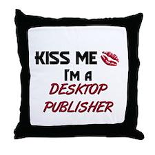 Kiss Me I'm a DESKTOP PUBLISHER Throw Pillow
