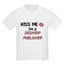 Kiss Me I'm a DESKTOP PUBLISHER T-Shirt