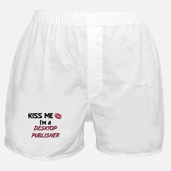 Kiss Me I'm a DESKTOP PUBLISHER Boxer Shorts