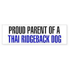 Proud Parent of a Thai Ridgeback Dog Bumper Sticker