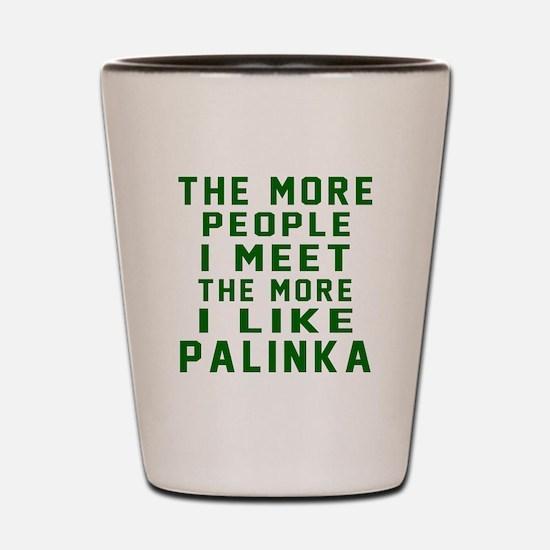 I Like Palinka Shot Glass