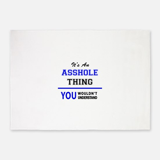 It's an ASSHOLE thing, you wouldn't 5'x7'Area Rug