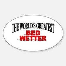 """The World's Greatest Bed Wetter"" Oval Decal"