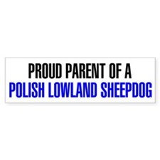 Proud Parent of a Polish Lowland Sheepdog Bumper Sticker