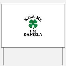 Kiss me I'm DANIELA Yard Sign
