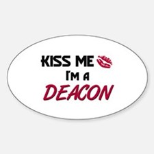 Kiss Me I'm a DEACON Oval Decal