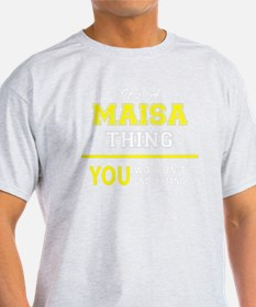 MAISA thing, you wouldn't understand !! T-Shirt