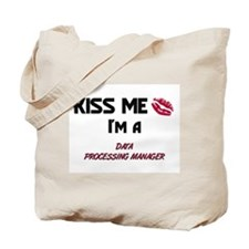 Kiss Me I'm a DATA PROCESSING MANAGER Tote Bag
