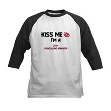 Kiss Me I'm a DATA PROCESSING MANAGER Tee