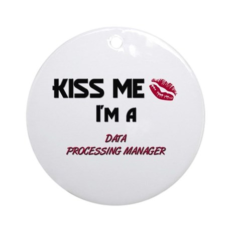 Kiss Me I'm a DATA PROCESSING MANAGER Ornament (Ro
