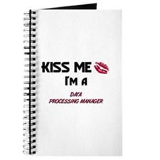 Kiss Me I'm a DATA PROCESSING MANAGER Journal