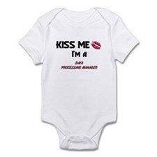 Kiss Me I'm a DATA PROCESSING MANAGER Infant Bodys