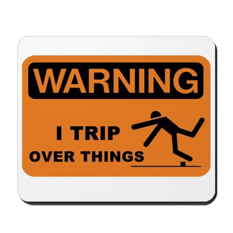 WARNING: I TRIP OVER THINGS Mousepad