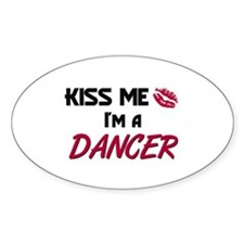 Kiss Me I'm a DANCER Oval Decal