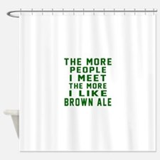 I Like Brown Ale Shower Curtain