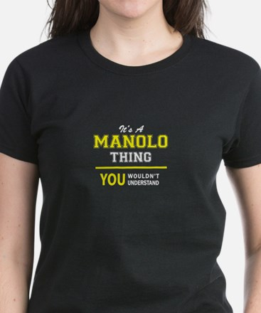 MANOLO thing, you wouldn't understand !! T-Shirt