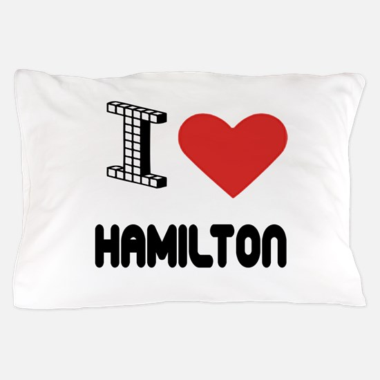I Love Hamilton City Pillow Case