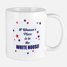 A womans place is in the white house Mugs
