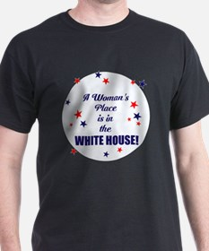 A womans place is in the white house T-Shirt